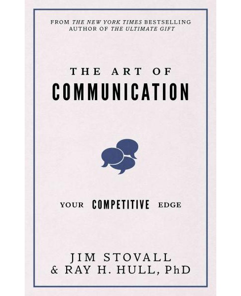 Art of Communication : Your Competitive Edge (Hardcover) (Jim Stovall & Ph.D. Ray H. Hull) - image 1 of 1