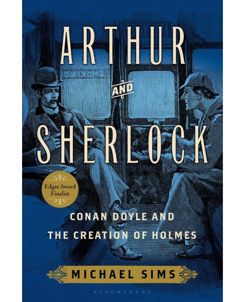 Arthur and Sherlock : Conan Doyle and the Creation of Holmes -  Reprint by Michael Sims (Paperback) - image 1 of 1