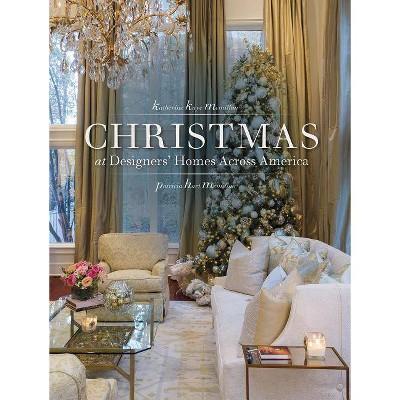 Christmas At Designersu0027 Homes Across America   By Patricia Hart McMillan U0026  Katharine Kaye McMillan