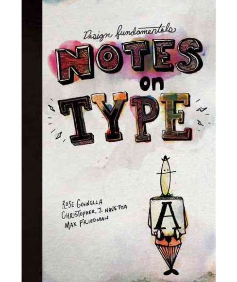 Notes on Type (Paperback) (Rose Gonnella & Christopher J. Navetta & Max Friedman) - image 1 of 1