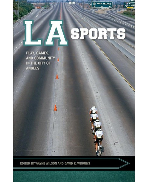 LA Sports : Play, Games, and Community in the City of Angels -  (Paperback) - image 1 of 1