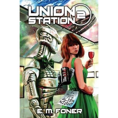 Alien Night on Union Station - (Earthcent Ambassador) by  E M Foner (Paperback)