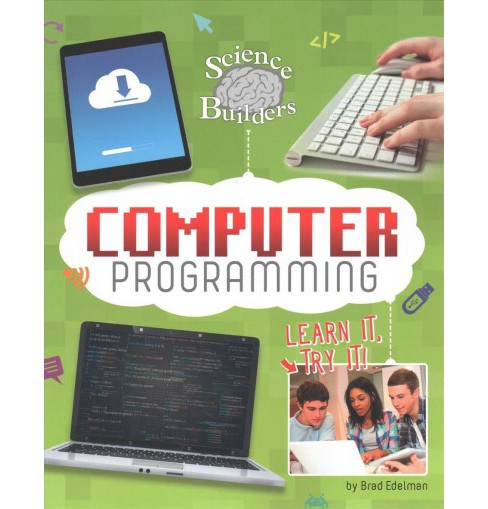 Computer Programming : Learn It, Try It! (Paperback) (Brad Edelman) - image 1 of 1