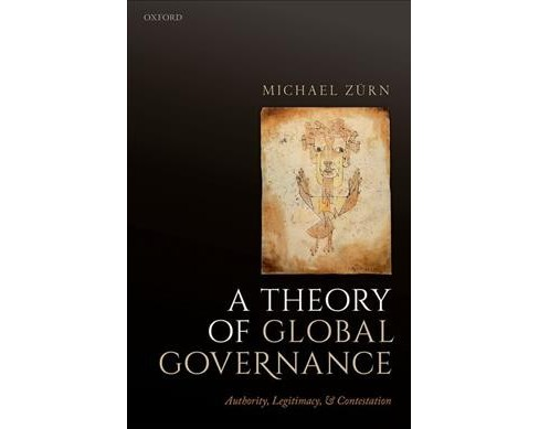Theory of Global Governance : Authority, Legitimacy, and Contestation -  by Michael Zurn (Paperback) - image 1 of 1