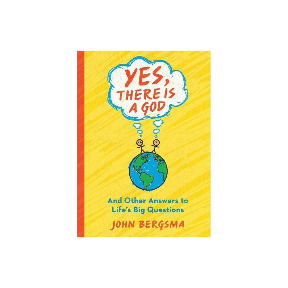 Yes There Is A God And Other Answers To Life S Big Questions By John Bergsma Paperback