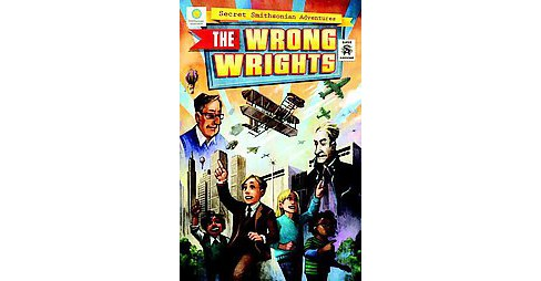 Secret Smithsonian Adventures : The Wrong Wrights (Paperback) (Chris Kientz & Steve Hockensmith) - image 1 of 1