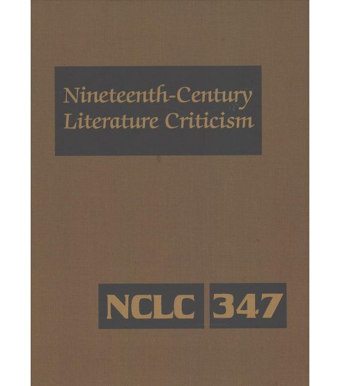 Nineteenth Century Literature Criticism : Criticism of the Works of Novelists, Philosophers, and Other - image 1 of 1
