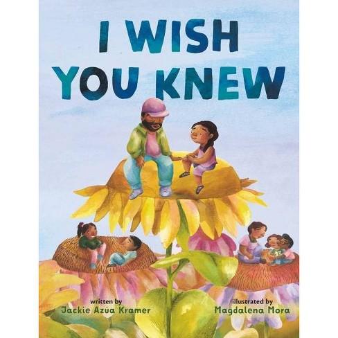 I Wish You Knew - by  Jackie Azúa Kramer (Hardcover) - image 1 of 1