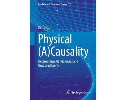 Physical a Causality : Determinism, Randomness and Uncaused Events -  by Karl Svozil (Hardcover) - image 1 of 1