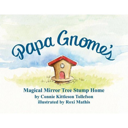 Papa Gnome's Magical Mirror Tree Stump Home - by  Connie Kittleson Tollefson (Paperback) - image 1 of 1