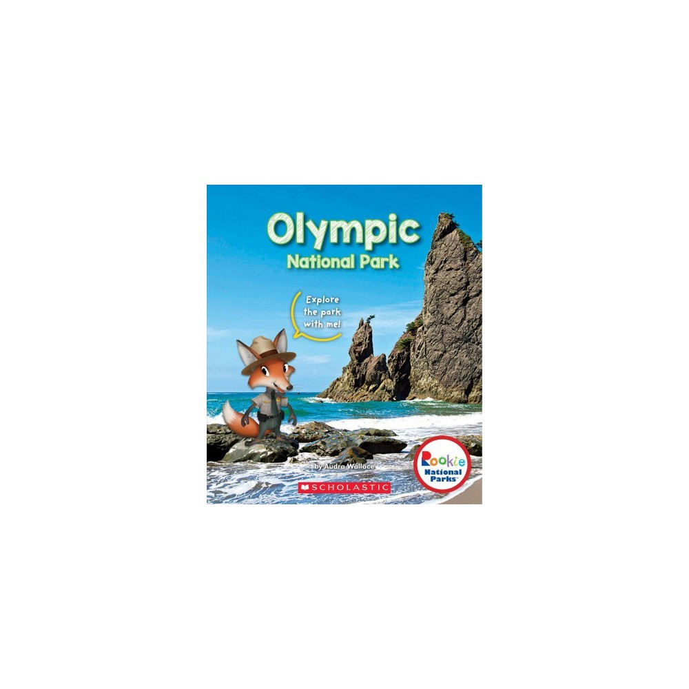 Olympic National Park - (Rookie National Parks) by Audra Wallace (Paperback)