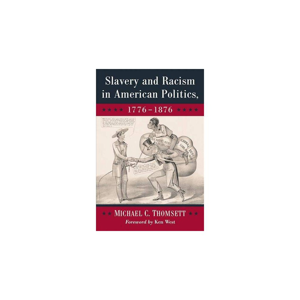Slavery and Racism in American Politics, 1776-1876 - by Michael C. Thomsett (Paperback)