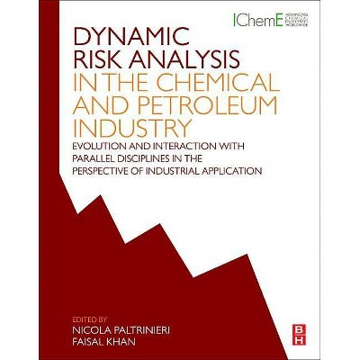 Dynamic Risk Analysis in the Chemical and Petroleum Industry - by  Nicola Paltrinieri & Faisal Khan (Paperback)