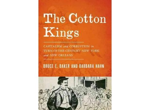 Cotton Kings : Capitalism and Corruption in Turn-of-the-Century New York and New Orleans (Hardcover) - image 1 of 1