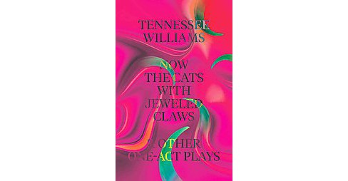 Now the Cats With Jeweled Claws and Other One-Act Plays (Paperback) (Tennessee Williams) - image 1 of 1