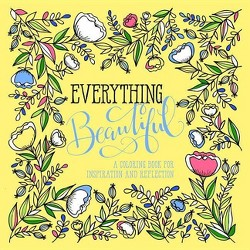 Everything Beautiful: An Adult Coloring Book for Reflection OCT16NRBS 10/04/2016
