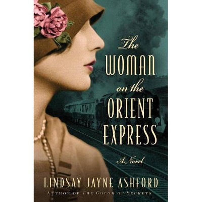 The Woman on the Orient Express - by  Lindsay Jayne Ashford (Paperback)