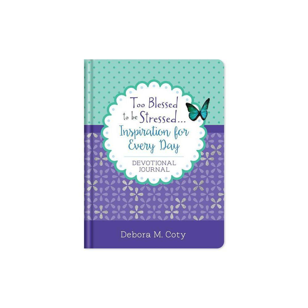 Too Blessed To Be Stressed Inspiration For Every Day Devotional Journal By Debora M Coty Hardcover