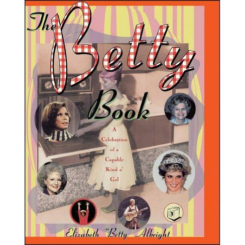 "The Betty Book - by  Elizabeth ""Betty"" Albright (Paperback) - image 1 of 1"