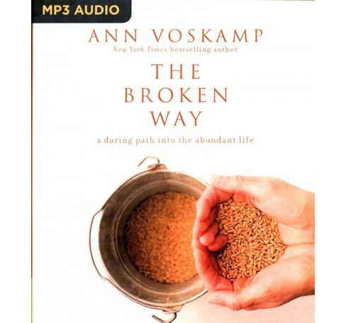 Broken Way : A Daring Path into the Abundant Life (MP3-CD) (Ann Voskamp) - image 1 of 1