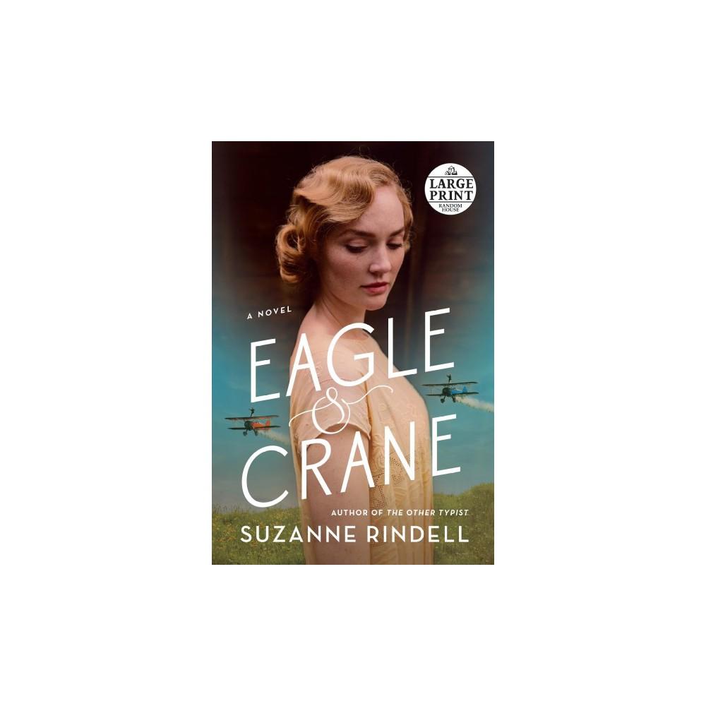 Eagle & Crane - Lrg (Random House Large Print) by Suzanne Rindell (Paperback)