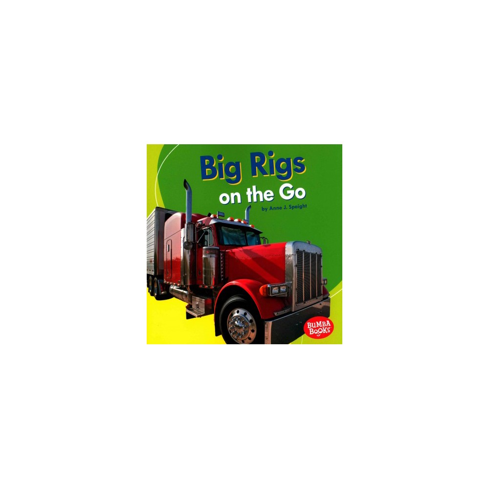 Big Rigs on the Go (Paperback) (Anne J. Spaight)