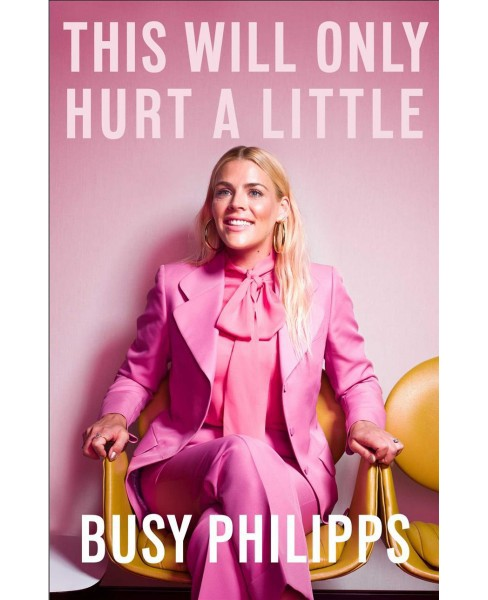 This Will Only Hurt a Little -  by Busy Philipps (Hardcover) - image 1 of 1