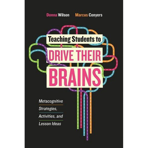 Teaching Students to Drive Their Brains - by  Donna Wilson & Marcus Conyers (Paperback) - image 1 of 1