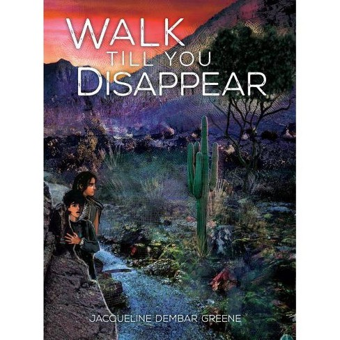 Walk Till You Disappear - by  Jacqueline Dembar Greene (Hardcover) - image 1 of 1