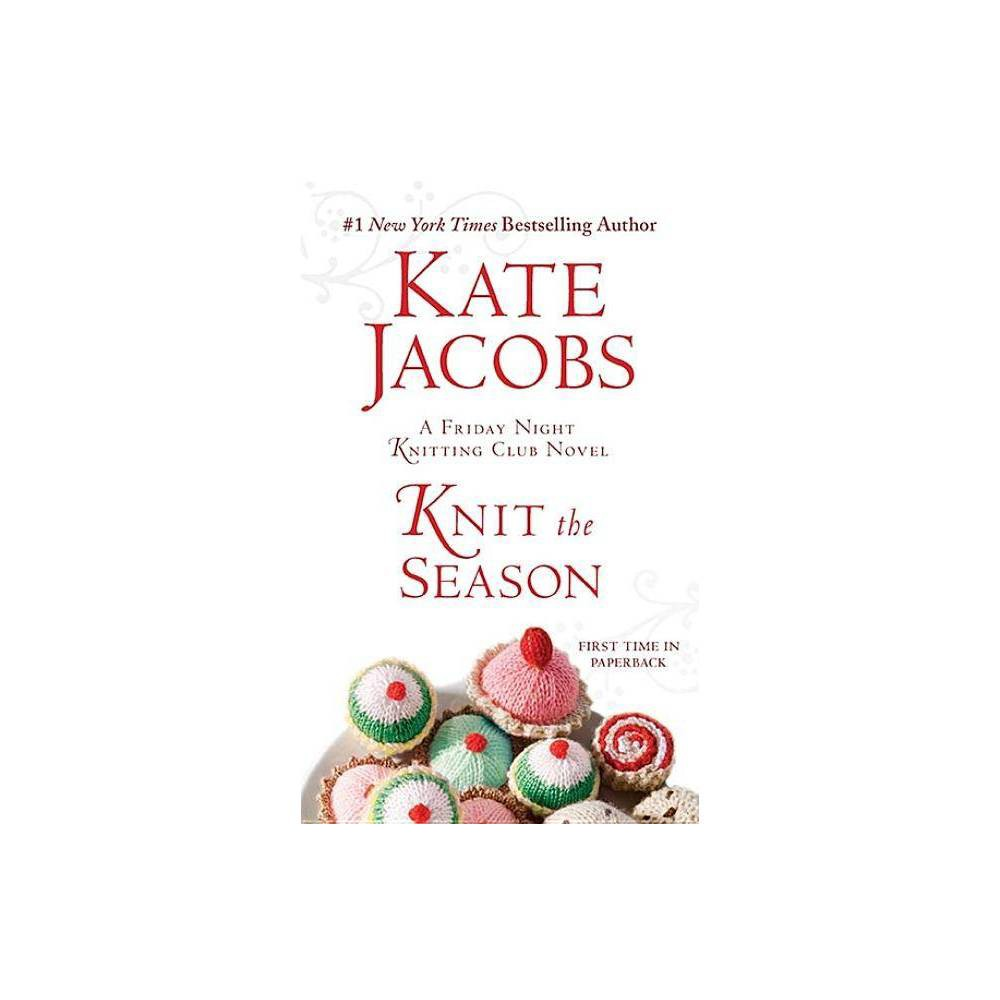 Knit The Season Friday Night Knitting Club Novels Paperback By Kate Jacobs Paperback