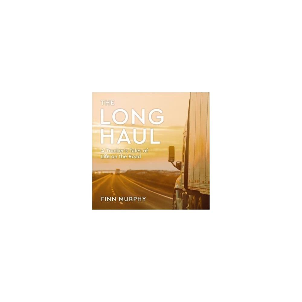 Long Haul : A Trucker's Tales of Life on the Road - Unabridged by Finn Murphy (CD/Spoken Word)
