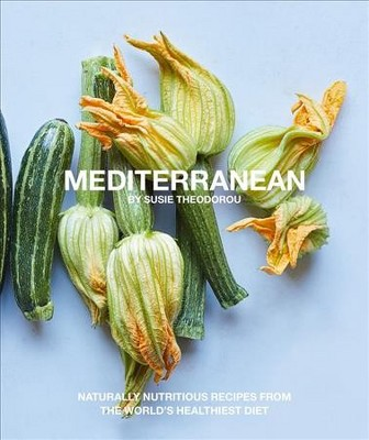 Mediterranean : Naturally Nutritious Recipes from the World's Healthiest Diet - (Paperback)