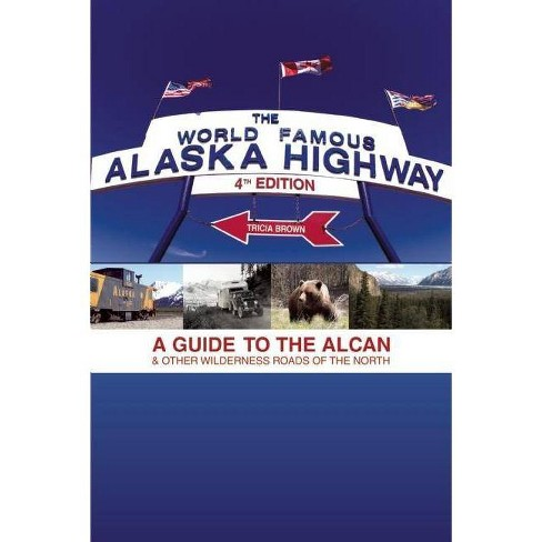 World Famous Alaska Highway, 4th Edition - (World-Famous Alaska Highway: A Guide to the Alcan & Other) - image 1 of 1