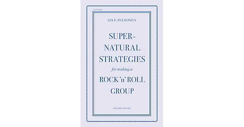 Supernatural Strategies for Making a Rock 'n' Roll Group (Paperback) (Ian F. Svenonius) - image 1 of 1
