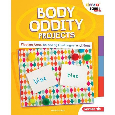 Body Oddity Projects - (Unplug with Science Buddies (R)) by  Rebecca Felix (Hardcover) - image 1 of 1