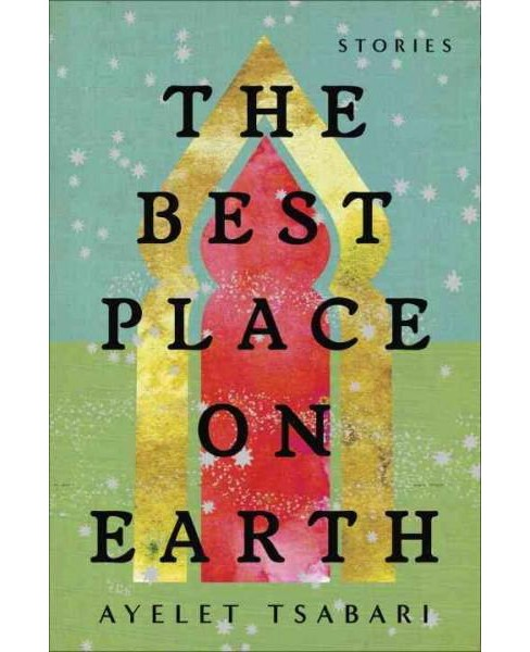 Best Place on Earth : Stories (Hardcover) (Ayelet Tsabari) - image 1 of 1