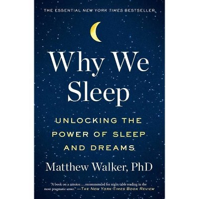 Why We Sleep - by Matthew Walker (Paperback)