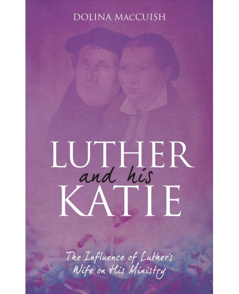 Luther and His Katie : The Influence of Luther's Wife on His Ministry (Reprint) (Paperback) (Dolina - image 1 of 1