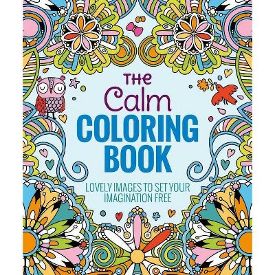 - The Calm Adult Coloring Book: Lovely Images To Set Your Imagination Free By  Arcturus Holdings Limited (Paperback) : Target