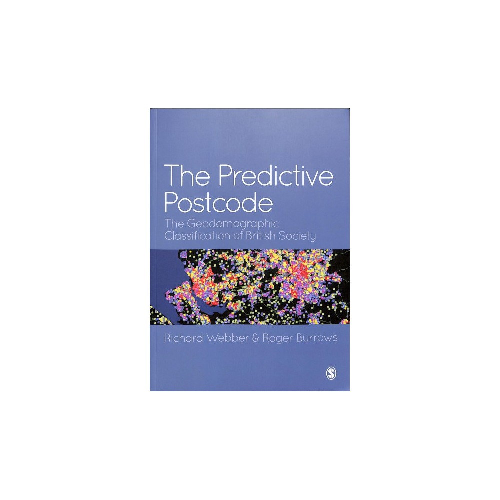 Predictive Postcode : The Geodemographic Classification of British Society - (Paperback)