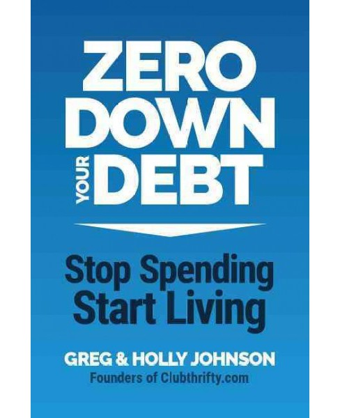 Zero Down Your Debt : Reclaim Your Income and Build a Life You'll Love (Paperback) (Holly Porter Johnson - image 1 of 1