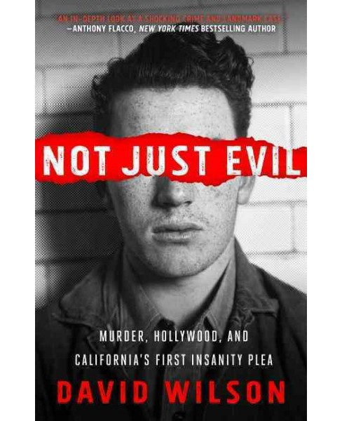 Not Just Evil : Murder, Hollywood, and California's First Insanity Plea (Paperback) (David Wilson) - image 1 of 1
