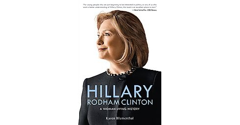 Hillary Rodham Clinton : A Woman Living History (Hardcover) (Karen Blumenthal) - image 1 of 1