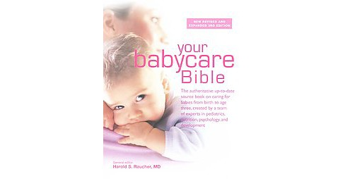 Your Babycare Bible : The Authoritative Up-to-Date Source Book on Caring for Babies from Birth to Age - image 1 of 1
