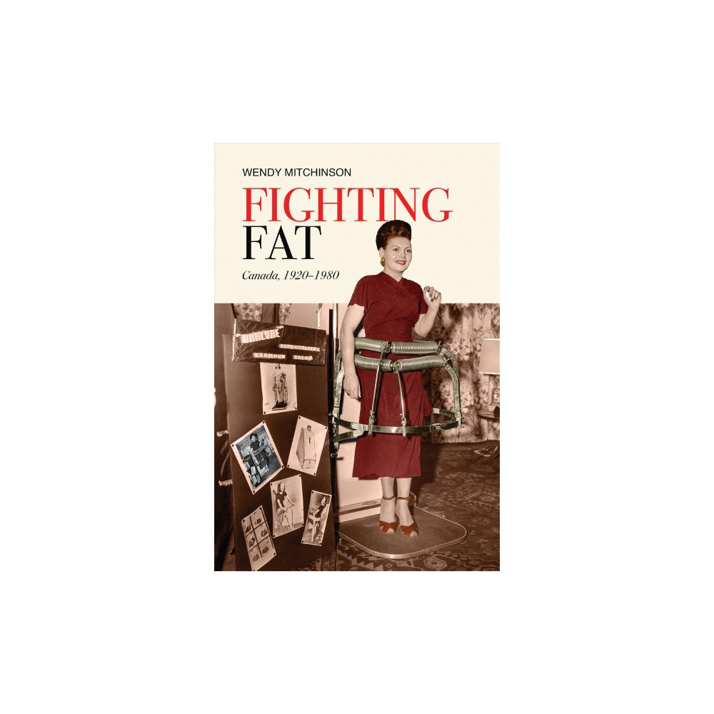 Fighting Fat : Canada, 1920-1980 - by Wendy Mitchinson (Paperback)