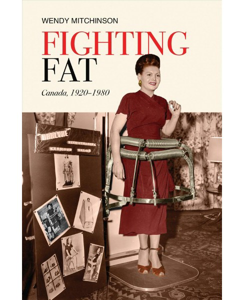 Fighting Fat : Canada, 1920-1980 -  by Wendy Mitchinson (Paperback) - image 1 of 1