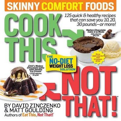 Cook This, Not That! Skinny Comfort Foods - by David Zinczenko & Matt Goulding (Paperback)