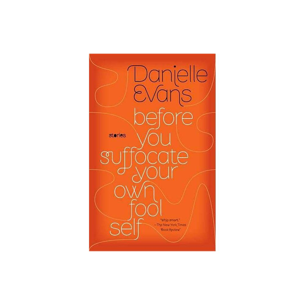 Before You Suffocate Your Own Fool Self By Danielle Evans Paperback