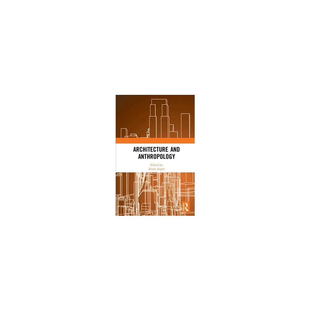 Architecture and Anthropology - (Hardcover)