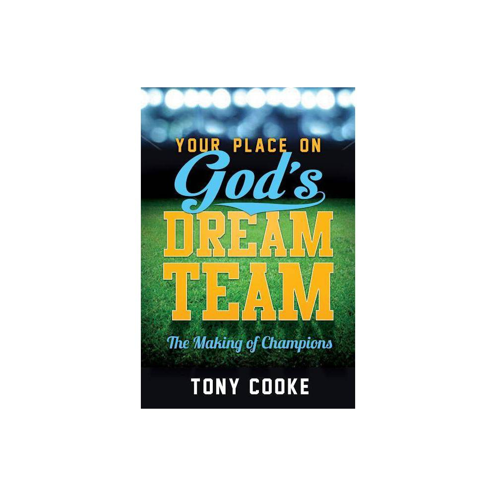 Your Place On God S Dream Team By Tony Cooke Paperback